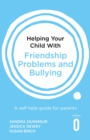 Helping Your Child with Friendship Problems and Bullying : A self-help guide for parents - eBook