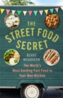 The Street Food Secret : The World's Most Exciting Fast Food in Your Own Kitchen - Book