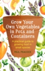 Grow Your Own Vegetables in Pots and Containers : A practical guide to growing food in small spaces - eBook