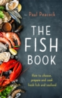 The Fish Book : How to choose, prepare and cook fresh fish and seafood - Book