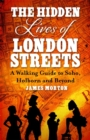 The Hidden Lives of London Streets : A Walking Guide to Soho, Holborn and Beyond - Book
