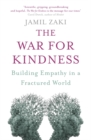 The War for Kindness : Building Empathy in a Fractured World - Book