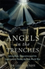 Angels in the Trenches : Spiritualism, Superstition and the Supernatural during the First World War - Book