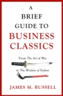 A Brief Guide to Business Classics : From The Art of War to The Wisdom of Failure - Book