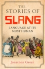 The Stories of Slang : Language at its most human - Book