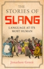 The Stories of Slang : Language at its most human - eBook