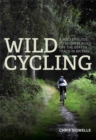 Wild Cycling : A Pocket Guide to 50 Great Rides off the Beaten Track in Britain - Book