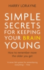 Simple Secrets for Keeping Your Brain Young : How to remember more the older you get - eBook