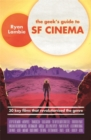 The Geek's Guide to SF Cinema : 30 Key Films that Revolutionised the Genre - Book