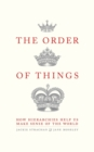 The Order of Things : How hierarchies help us make sense of the world - eBook