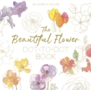 The Beautiful Flower Dot-to-Dot Book : 40 Drawings to Complete Yourself - Book