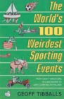 The World's 100 Weirdest Sporting Events : From Gravy Wrestling in Lancashire to Wife Carrying in Finland - Book