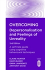 Overcoming Depersonalisation and Feelings of Unreality, 2nd Edition : A self-help guide using cognitive behavioural techniques - Book