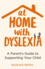 At Home with Dyslexia : A Parent's Guide to Supporting Your Child - Book
