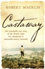 Castaway : The remarkable true story of the French cabin boy abandoned in nineteenth-century Australia - eBook