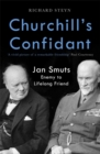 Churchill's Confidant : Jan Smuts, Enemy to Lifelong Friend - Book