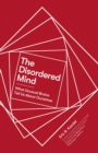 The Disordered Mind : What Unusual Brains Tell Us About Ourselves - eBook