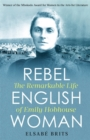 Rebel Englishwoman : The Remarkable Life of Emily Hobhouse - Book