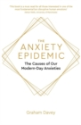 The Anxiety Epidemic : The Causes of our Modern-Day Anxieties - Book