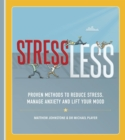 StressLess : Proven Methods to Reduce Stress, Manage Anxiety and Lift Your Mood - eBook