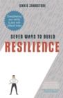 Seven Ways to Build Resilience : Strengthening Your Ability to Deal with Difficult Times - Book