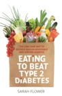 Eating to Beat Type 2 Diabetes : The low carb way to reverse insulin resistance and control diabetes - Book
