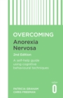 Overcoming Anorexia Nervosa 2nd Edition : A self-help guide using cognitive behavioural techniques - Book