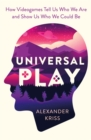 Universal Play : How Videogames Tell Us Who We Are and Show Us Who We Could Be - Book