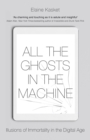 All the Ghosts in the Machine : Illusions of Immortality in the Digital Age - eBook
