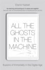 All the Ghosts in the Machine : The Digital Afterlife of your Personal Data - Book
