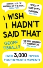 I Wish I Hadn't Said That : Over 3,000 Famous Foot-in-Mouth Moments - Book