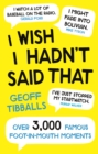 I Wish I Hadn't Said That : Over 3,000 Famous Foot-in-Mouth Moments - eBook