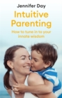 Intuitive Parenting : How to tune in to your innate wisdom - Book