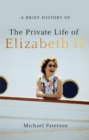 A Brief History of the Private Life of Elizabeth II, Updated Edition - Book