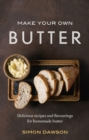 Make Your Own Butter : Delicious recipes and flavourings for homemade butter - eBook