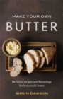 Make Your Own Butter : Delicious recipes and flavourings for homemade butter - Book
