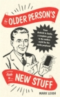 The Older Person's Guide to New Stuff : From Android to Zoella, a complete guide to the modern world for the easily perplexed - Book