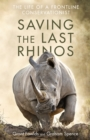 Saving the Last Rhinos : The Life of a Frontline Conservationist - eBook
