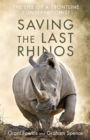 Saving the Last Rhinos : The Life of a Frontline Conservationist - Book