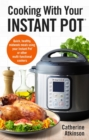 Cooking With Your Instant Pot : Quick, Healthy, Midweek Meals Using Your Instant Pot or Other Multi-functional Cookers - Book