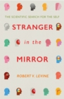 Stranger in the Mirror : The Scientific Search for the Self - Book