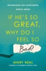 If He's So Great, Why Do I Feel So Bad? : Recognising and Overcoming Subtle Abuse - Book