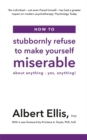 How to Stubbornly Refuse to Make Yourself Miserable : About Anything - Yes, Anything! - Book