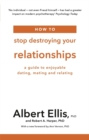 How to Stop Destroying Your Relationships : A Guide to Enjoyable Dating, Mating and Relating - Book