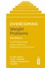 Overcoming Weight Problems 2nd Edition : A self-help guide using cognitive behavioural techniques - Book