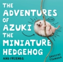 The Adventures of Azuki the Miniature Hedgehog and Friends - Book