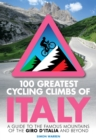 100 Greatest Cycling Climbs of Italy : A guide to the famous mountains of the Giro d Italia and beyond - eBook