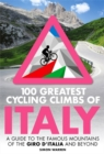 100 Greatest Cycling Climbs of Italy : A guide to the famous mountains of the Giro d'Italia and beyond - Book