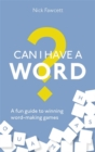 Can I Have a Word? : A Fun Guide to Winning Word Games - Book