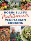 Robin Ellis's Mediterranean Vegetarian Cooking : Delicious Seasonal Dishes for Living Well with Diabetes